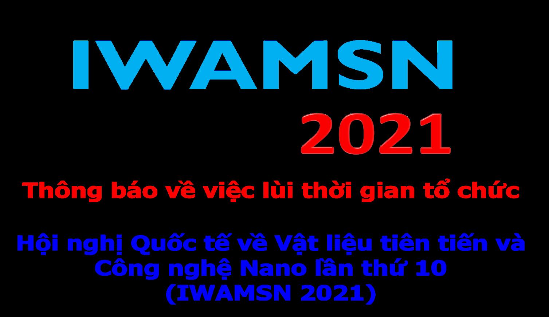Thông báo  về việc lùi thời gian tổ chức Hội nghị Quốc tế về Vật liệu tiên tiến và Công nghệ Nano lần thứ 10 (IWAMSN 2021)