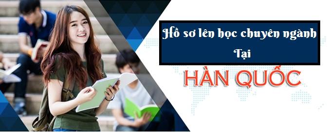 Hướng dẫn làm hồ sơ lên chuyên ngành ở Hàn Quốc