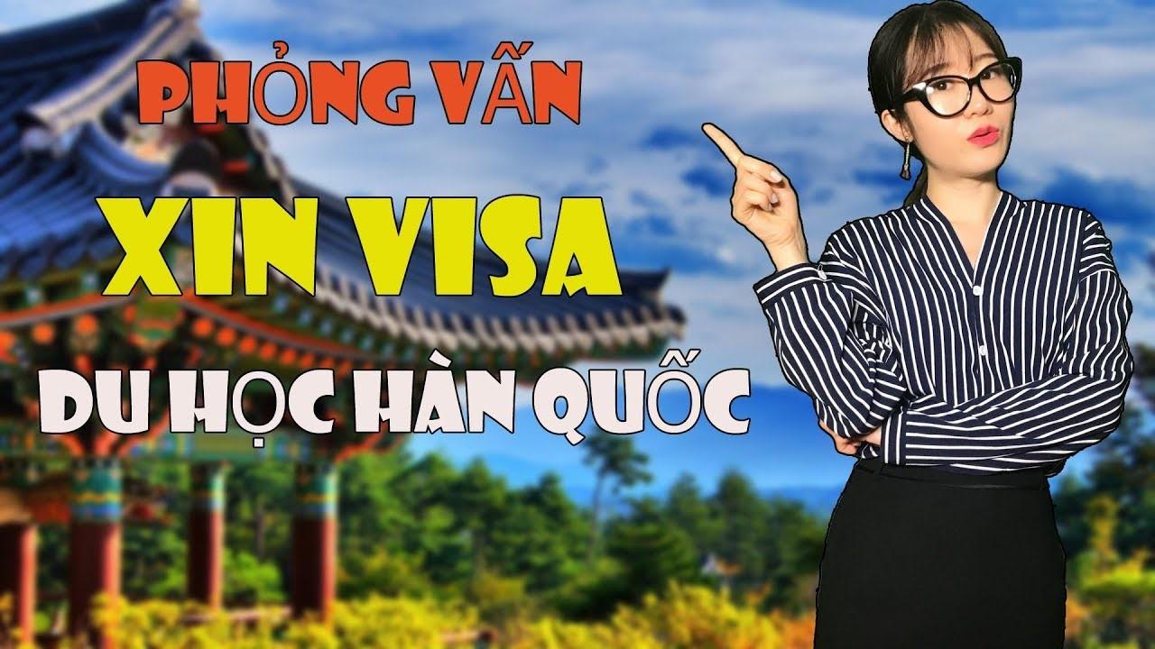 Câu hỏi phỏng vấn xin visa du học Hàn Quốc