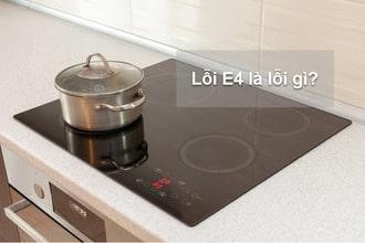 Bếp từ báo lỗi E4 - Cách sửa lỗi E4 bếp từ nhanh + tiết kiệm