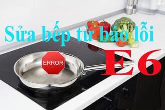 Sửa tại nhà cho tất cả các sự cốlỗi e6 bếp từ